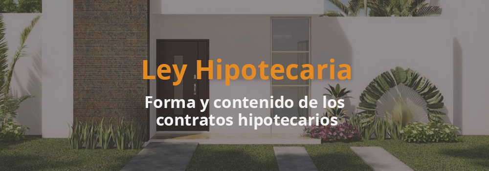 Artículo 22. Forma y contenido de los contratos hipotecarios